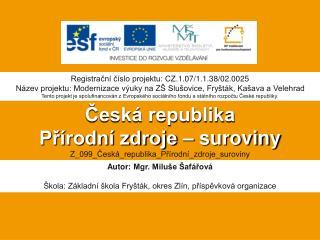 Česká republika  Přírodní zdroje – suroviny Z_099_Česká_republika_Přírodní_zdroje_suroviny