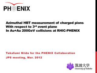 Takafumi Niida  for the PHENIX Collaboration JPS meeting, Mar. 2012