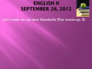 ENGLISH II SEPTEMBER 26, 2012