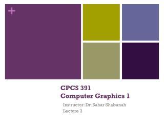 CPCS 391  Computer Graphics 1