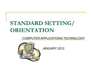 STANDARD SETTING/ ORIENTATION