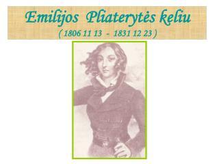 Emilijos  Pliaterytės keliu ( 1806 11 13  -  1831 12 23 )