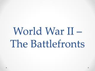 World War II – The Battlefronts