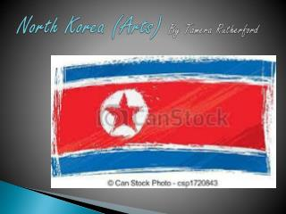 North Korea (Arts)  By Tamera Rutherford