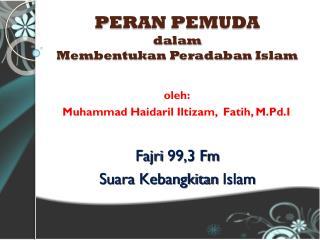 P E RAN PEMUDA dalam Me mbentukan Peradaban  Islam