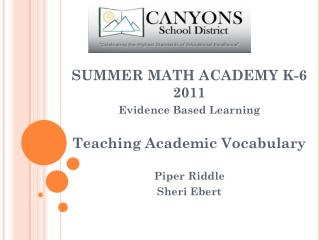 SUMMER MATH ACADEMY K-6 2011 Evidence Based Learning  Teaching Academic Vocabulary Piper Riddle