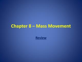 Chapter 8 � Mass Movement
