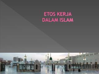 ETOS KERJA  DALAM ISLAM