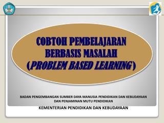 COBTOH  PEMBELAJARAN  BERBASIS MASALAH ( PROBLEM BASED LEARNING )