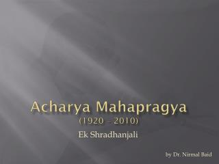 Acharya Mahapragya (1920 – 2010)