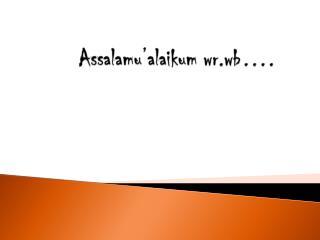 Assalamu'alaikum wr.wb ….
