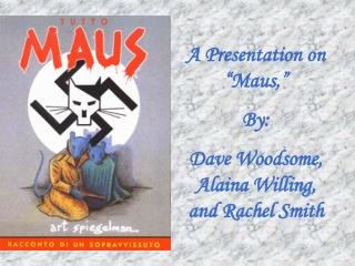 A Presentation on  Maus,  By: Dave Woodsome, Alaina Willing, and Rachel Smith
