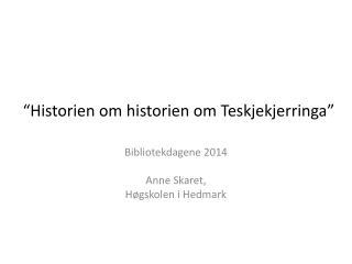 """""""Historien om historien om Teskjekjerringa"""""""
