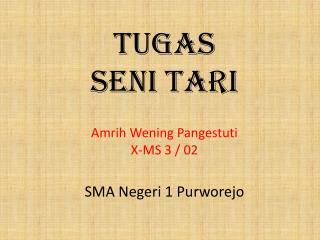 TUGAS SENI TARI Amrih Wening Pangestuti X-MS 3 / 02 SMA Negeri 1 Purworejo