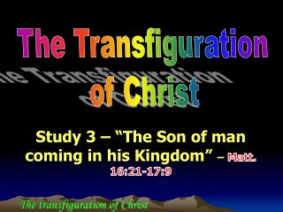 "Study  3  –  ""The Son of man coming in his Kingdom""  –  Matt. 16:21-17:9"