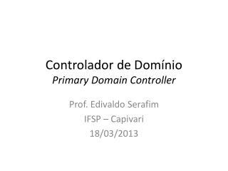 Controlador de  Dom�nio Primary  Domain  Controller