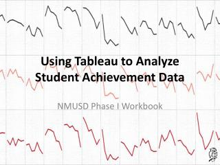 Using Tableau to Analyze Student Achievement Data