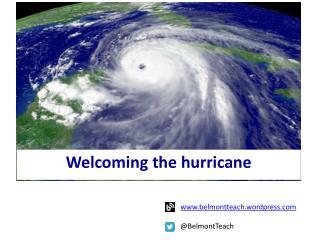 Welcoming the hurricane