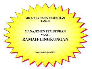 MK .  MANAJEMEN KESUBURAN TANAH MANAJEMEN PEMUPUKAN YANG  RAMAH-LINGKUNGAN Smno.jurtnh.fpub.2013
