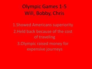 Olympic Games 1-5 Will, Bobby, Chris
