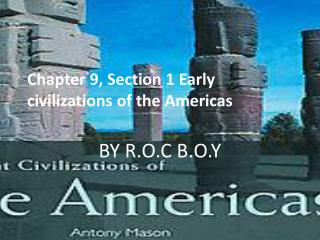 Chapter 9, Section 1 Early civilizations of the Americas