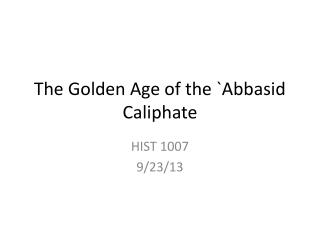 The Golden Age of the `Abbasid Caliphate