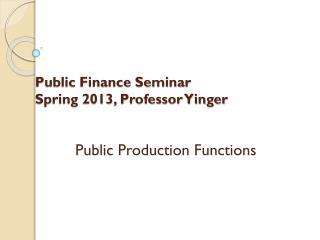 Public Finance Seminar Spring 2013, Professor Yinger