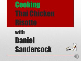 Cooking Thai Chicken Risotto  with Daniel  S andercock