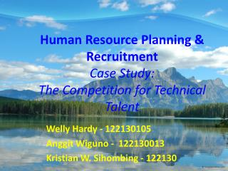 Human  Resource Planning & Recruitment Case Study: The Competition for Technical  Talent