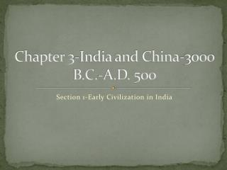 Chapter 3-India and China-3000 B.C.-A.D. 500