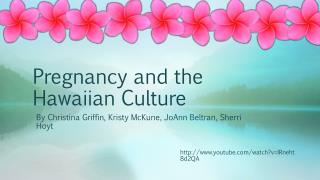 Pregnancy and the Hawaiian Culture