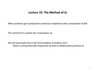 Lecture 19. The Method of Zs