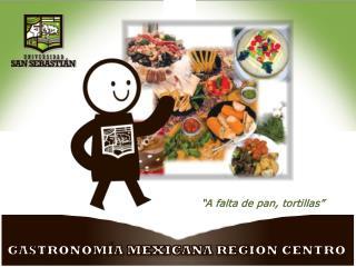 G astronomía Mexicana R e gión Centro