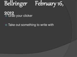 Bellringer		February 16, 2012