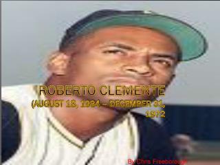 Roberto Clemente  (August 18, 1934 – December 31, 1972