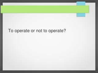 To operate or not to operate?
