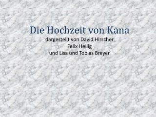Die Hochzeit von Kana dargestellt von David  Hirscher Felix Heilig und Lisa und Tobias Breyer