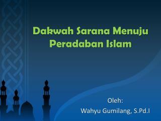 Dakwah Sarana Menuju Peradaban Islam