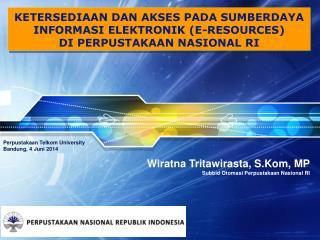 Wiratna Tritawirasta ,  S.Kom , MP Subbid Otomasi Perpustakaan Nasional  RI