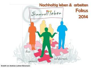 Nachhaltig leben &  arbeiten Fokus 2014