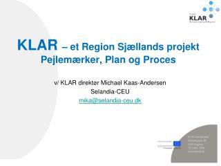 KLAR  – et Region Sjællands projekt Pejlemærker, Plan og Proces