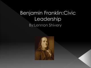 Benjamin Franklin:Civic Leadership