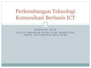 Perkembangan Teknologi Komunikasi Berbasis  ICT