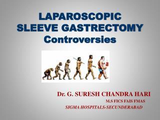 LAPAROSCOPIC SLEEVE  GASTRECTOMY Controversies C