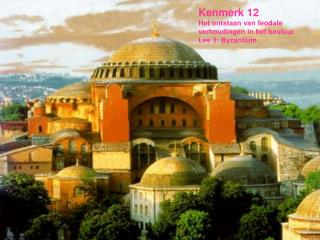 Kenmerk 12 Het ontstaan van feodale verhoudingen in het bestuur Les 3: Byzantium