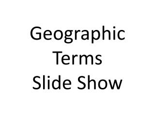 Geographic Terms  Slide Show
