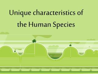 Unique characteristics of the Human Species