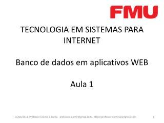 TECNOLOGIA EM SISTEMAS PARA INTERNET Banco de dados em aplicativos WEB Aula 1