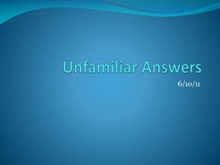Unfamiliar Answers