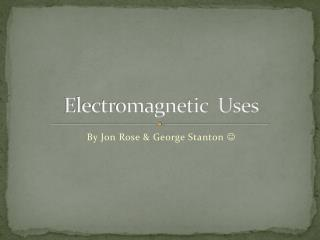 Electromagnetic  Uses